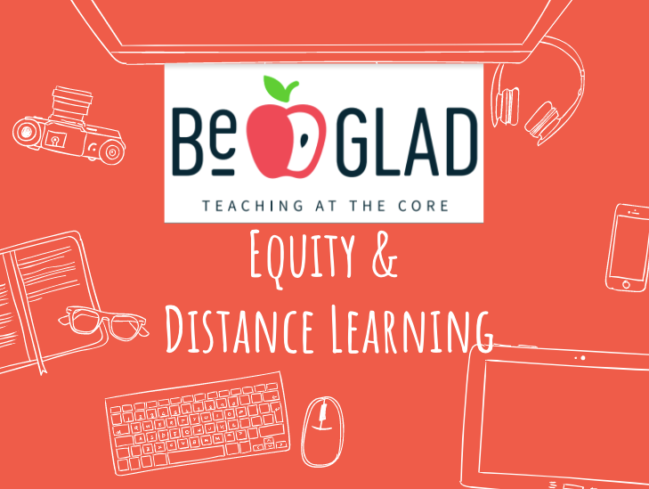 Equity & Access During Distance Learning - Be GLAD Educator Webinar Series